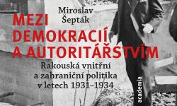 Bild Miroslav Šepták: Zwischen Demokratie und Autoritarismus. Österreichische Innen- und Außenpolitik in den Jahren 1931 – 1934